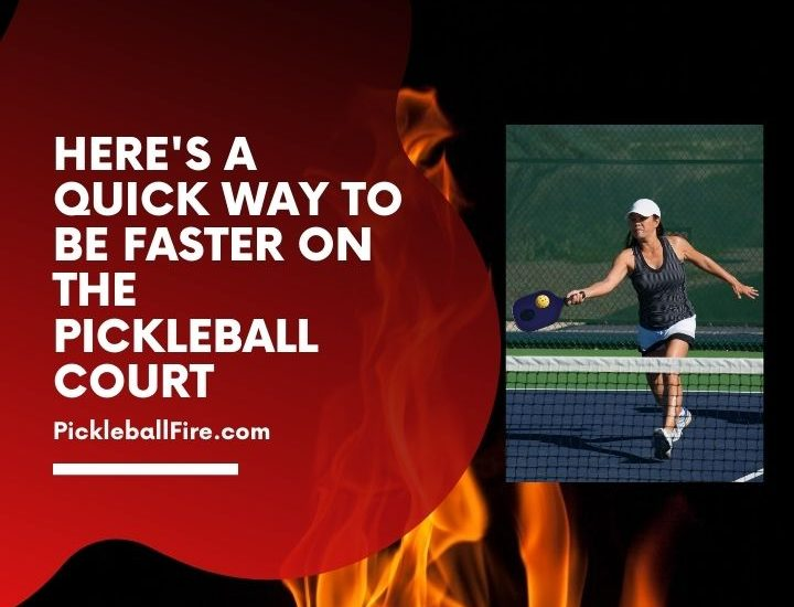 Here's a Quick Way to be Faster on the Pickleball Court