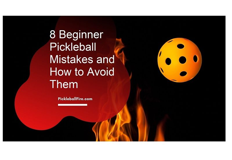 8 Beginner Pickleball Mistakes and How to Avoid Them