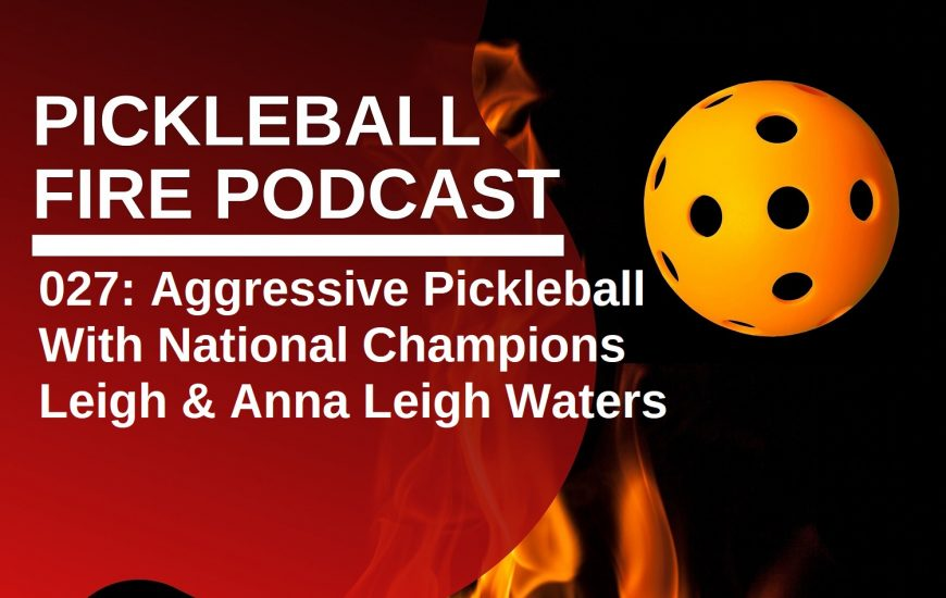 027: Aggressive Pickleball With National Champions Leigh & Anna Leigh Waters