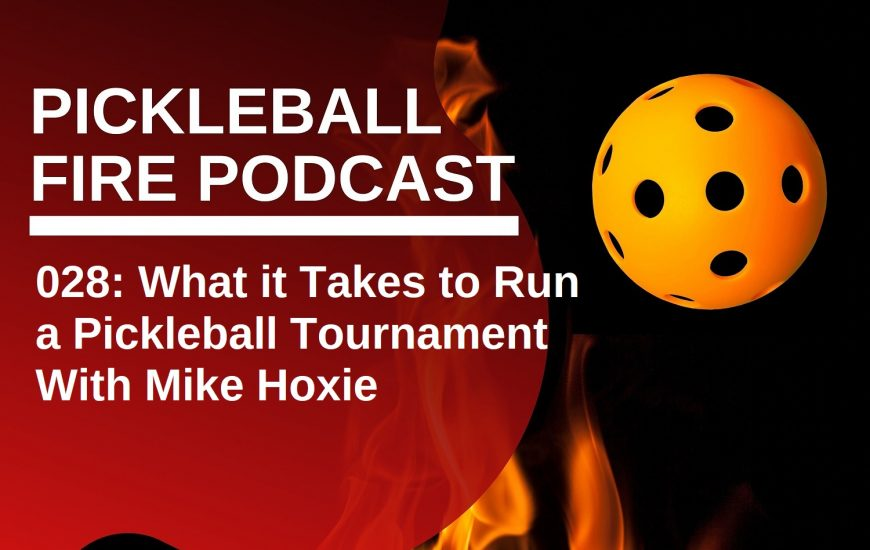 028: What it Takes to Run a Pickleball Tournament With Mike Hoxie