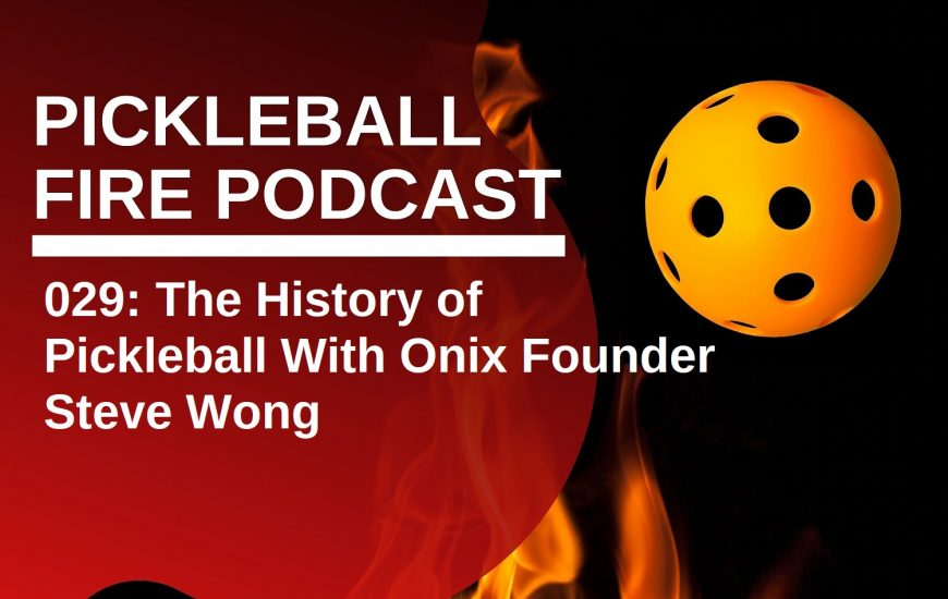 029: The History of Pickleball With Onix Founder Steve Wong