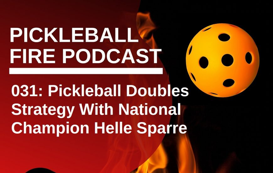 031: Pickleball Doubles Strategy With National Champion Helle Sparre