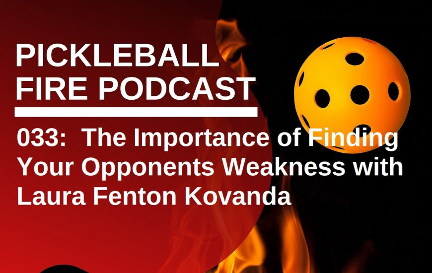 033: The Importance of Finding Your Opponents Weakness with Pickleball Pro Laura Fenton Kovanda