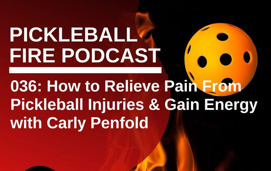 036: How to Relieve Pain From Pickleball Injuries & Gain Energy with Carly Penfold