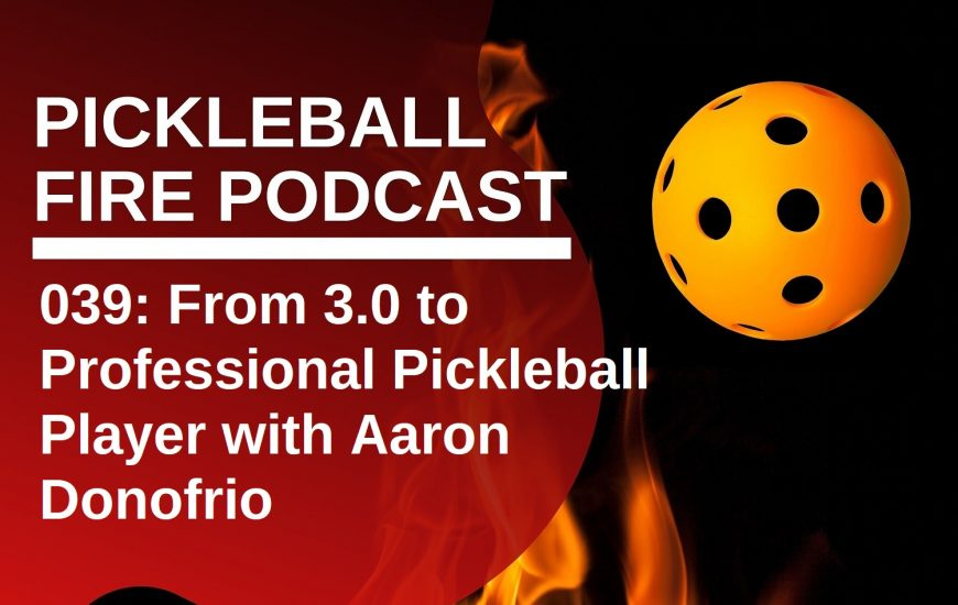039: From 3.0 to Professional Pickleball Player with Aaron Donofrio