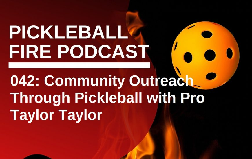 042: Community Outreach Through Pickleball with Pro Taylor Taylor