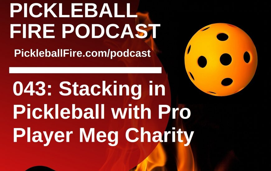 043: Stacking in Pickleball with Pro Player Meg Charity