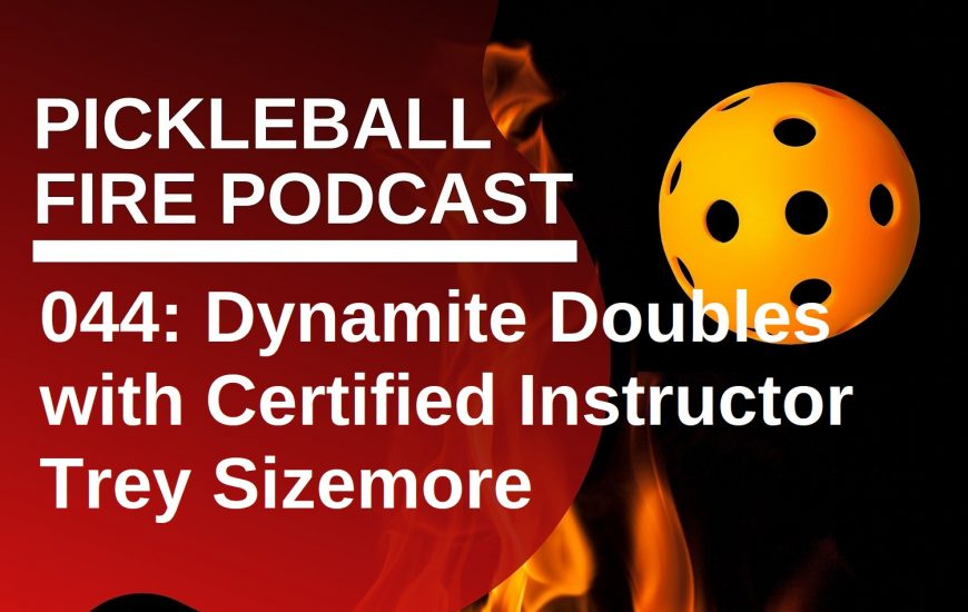 044: Dynamite Doubles with Certified Pickleball Instructor Trey Sizemore