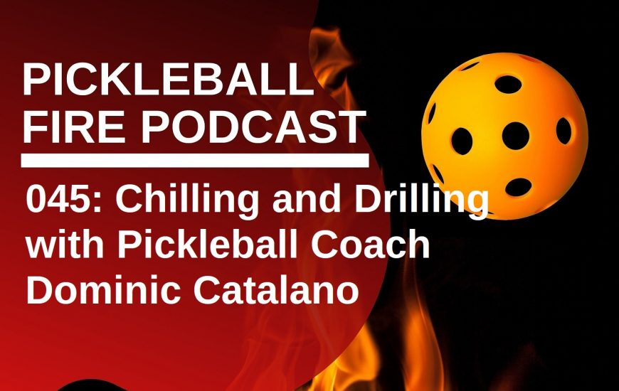 045: Chilling and Drilling with Pickleball Coach Dominic Catalano