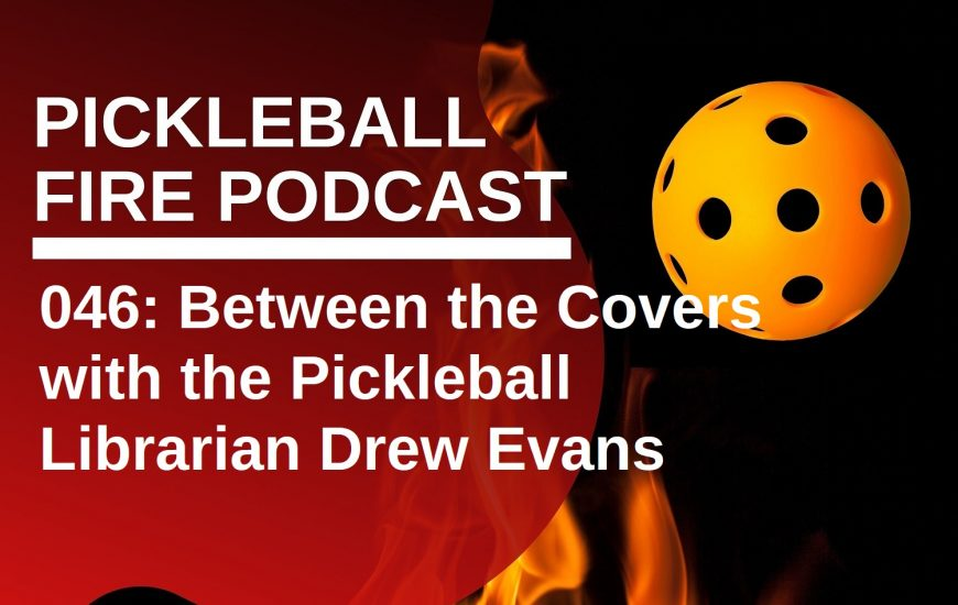 046: Between the Covers with the Pickleball Librarian Drew Evans