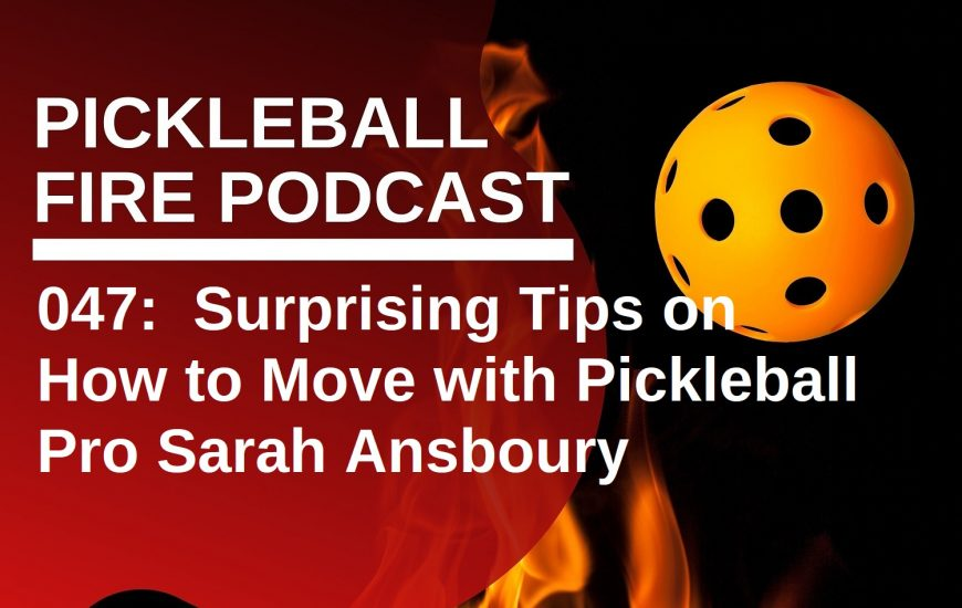 047: Surprising Tips on How to Move with Pickleball Pro Sarah Ansboury