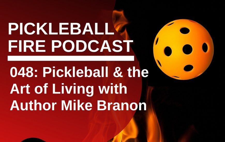 048: Pickleball & the Art of Living with Author Mike Branon