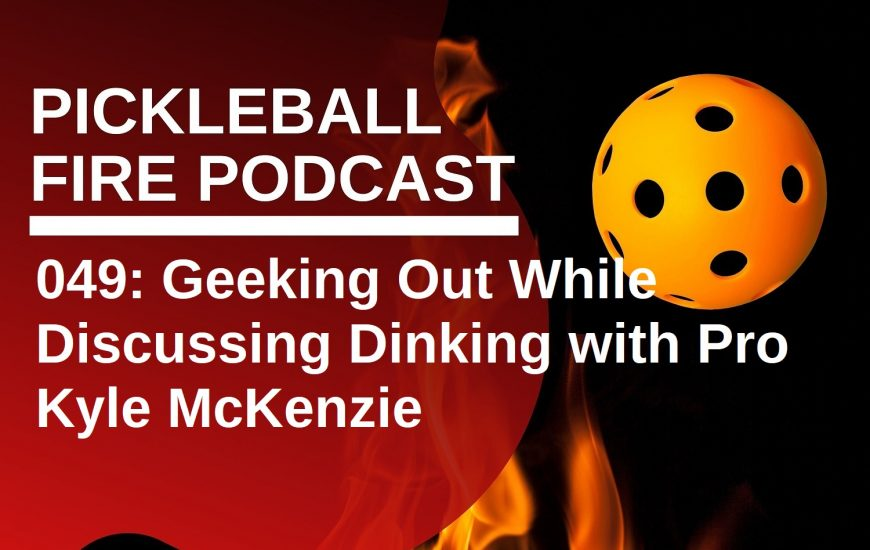 049: Geeking Out While Discussing Dinking with Pro Kyle McKenzie