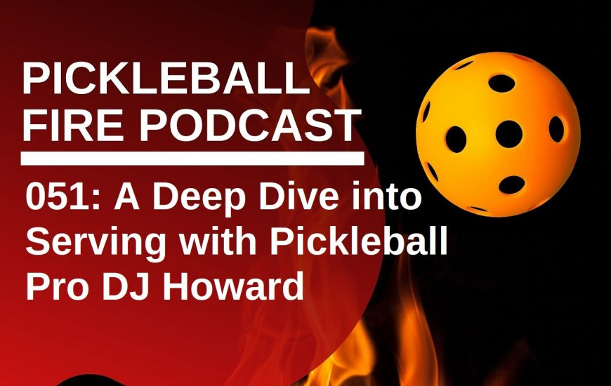 051: A Deep Dive into Serving with Pickleball Pro DJ Howard