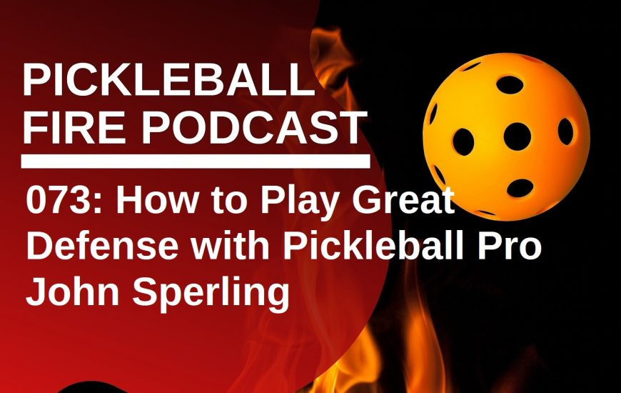 073: How to Play Great Defense with Pickleball Pro John Sperling