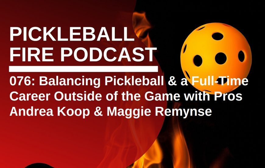 076: Balancing Pickleball & a Full-Time Career Outside of the Game with Pros Andrea Koop & Maggie Remynse