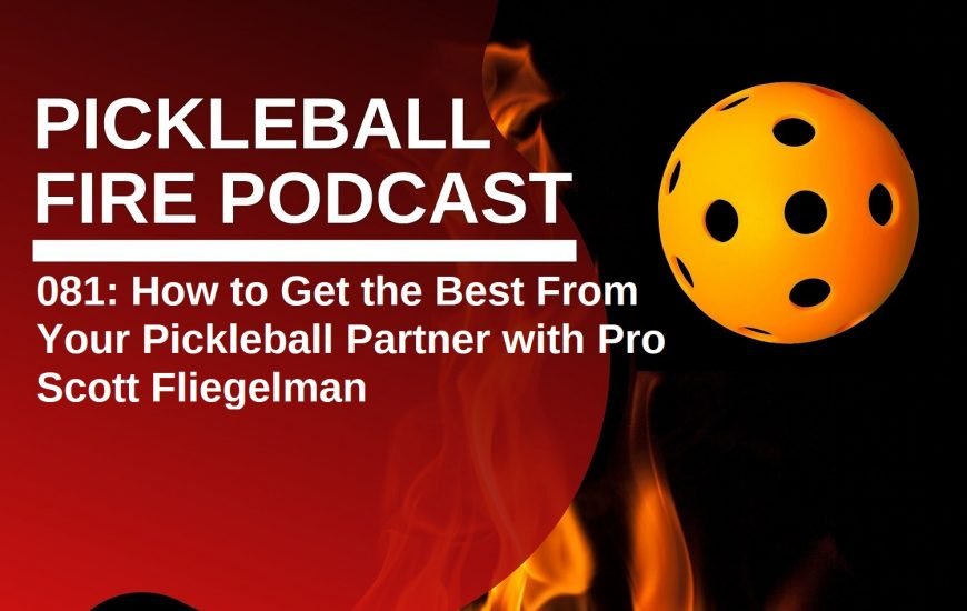 081: How to Get the Best From Your Pickleball Partner with Pro Scott Fliegelman