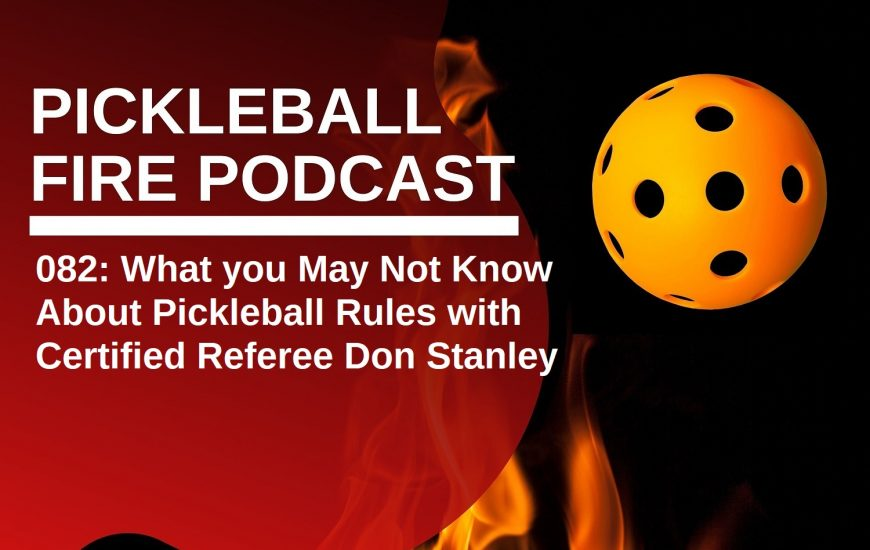082: What you May Not Know About Pickleball Rules with Certified Referee Don Stanley