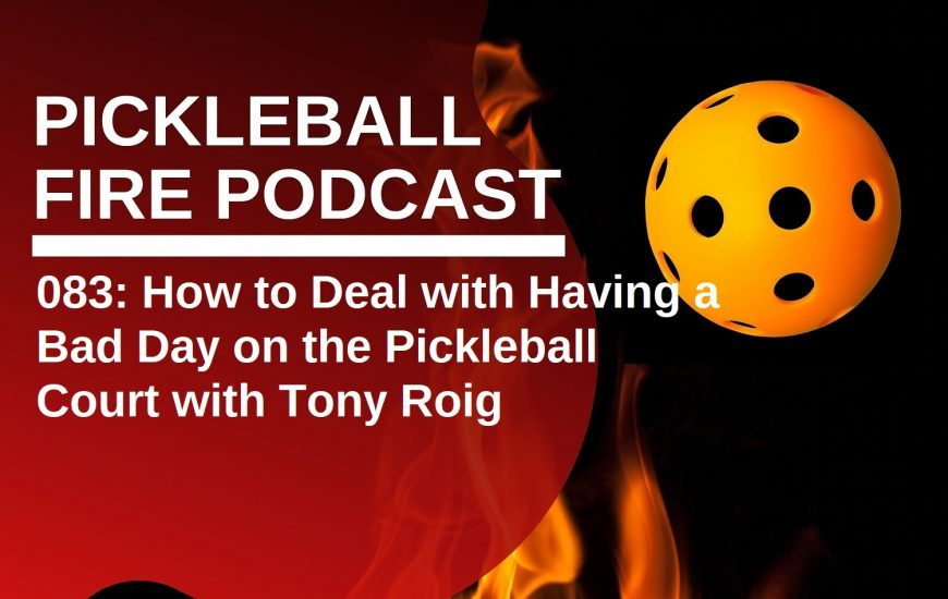 083: How to Deal with Having a Bad Day on the Pickleball Court with Tony Roig