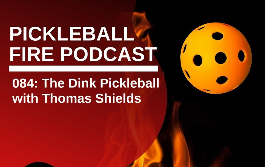 084: The Dink Pickleball with Thomas Shields